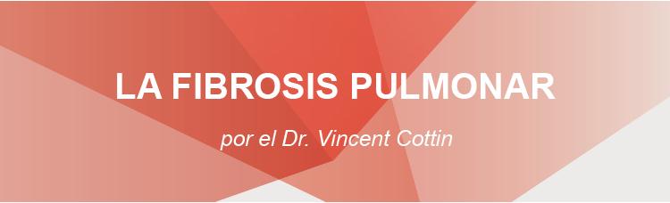 La fibrosis pulmonar, por el doctor Vincent Cottin