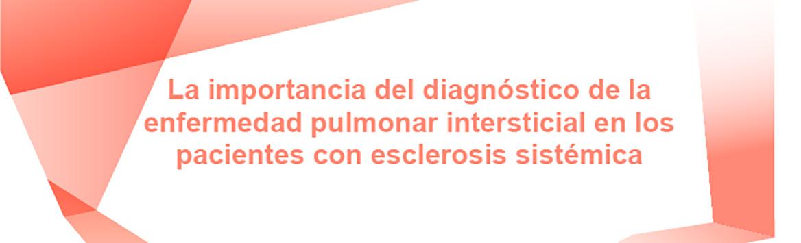 La importancia del diagnóstico de la enfermedad pulmonar intersticial en los pacientes con esclerosis sistémica